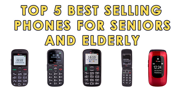 Top 5 Best Selling Phones for Seniors and Elderly